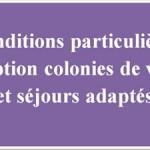 Conditions particulières d'inscription colonies de vacances et  séjours adaptés