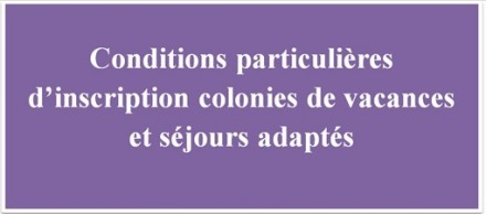 Conditions-particulières-d'inscription-colonies-de-vacances-et-séjours-adaptés